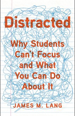 Distracted: Why Students Can't Focus and What You Can Do about It