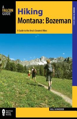 Hiking Montana: Bozeman: A Guide to 30 Great Hikes Close to Town