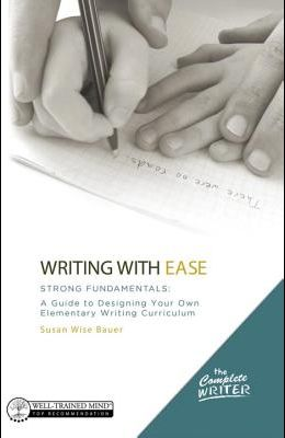 Writing with Ease: Strong Fundamentals: A Guide to Designing Your Own Elementary Writing Curriculum