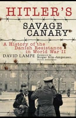 Hitler's Savage Canary: A History of the Danish Resistance in World War II