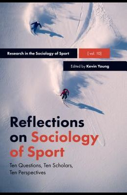Reflections on Sociology of Sport: Ten Questions, Ten Scholars, Ten Perspectives