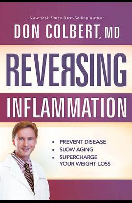 Reversing Inflammation: Prevent Disease, Slow Aging, and Super-Charge Your Weight Loss