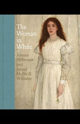 The Woman in White: Joanna Hiffernan and James McNeill Whistler