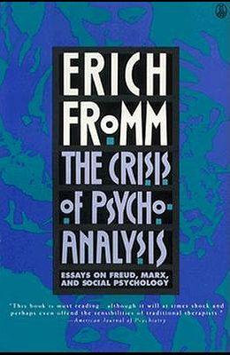 Crisis of Psychoanalysis: Essays on Freud, Marx, and Social Psychology