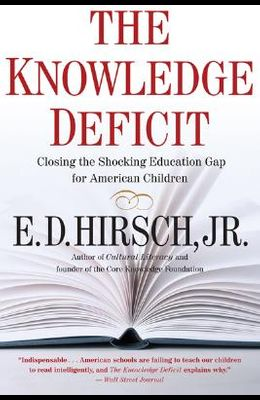 The Knowledge Deficit: Closing the Shocking Education Gap for American Children