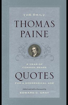 The Daily Thomas Paine: A Year of Common-Sense Quotes for a Nonsensical Age