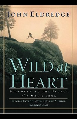 Wild at Heart Lib/E: Discovering the Secret of a Man's Soul
