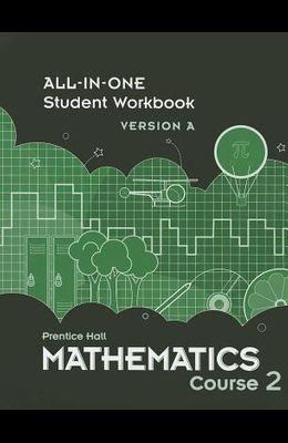 MIDDLE GRADES MATH 2010 ALL-IN-ONE STUDENT WORKBOOK COURSE 2 VERSION A