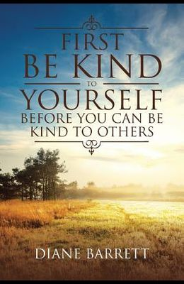 First Be Kind to Yourself Before You Can Be Kind to Others