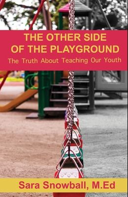 The Other Side of the Playground: The Truth About Teaching Our Youth