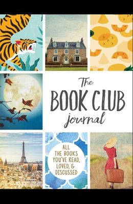 The Book Club Journal: All the Books You've Read, Loved, & Discussed