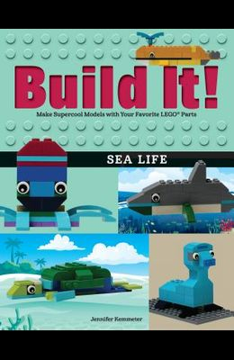 Build It! Sea Life: Make Supercool Models with Your Favorite Lego(r) Parts