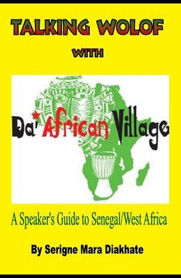 Talking Wolof with Da' African Village: A Speaker's Guide to Senegal/West Africa