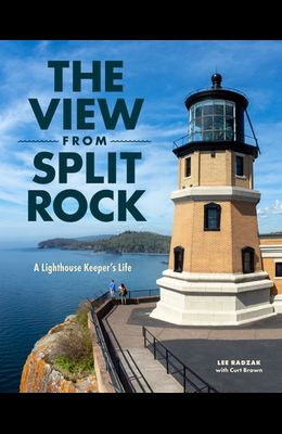 The View from Split Rock: A Lighthouse Keeper's Life
