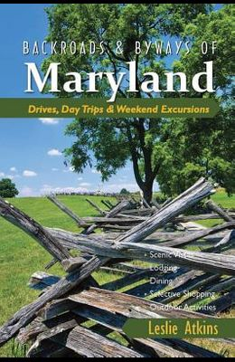 Backroads & Byways of Maryland: Drives, Day Trips & Weekend Excursions