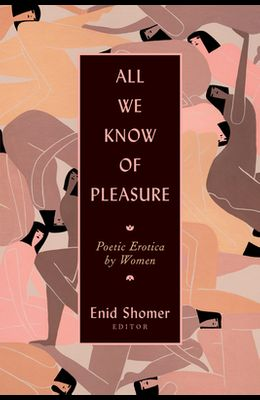 All We Know of Pleasure: Poetic Erotica by Women