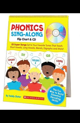 Phonics Sing-Along Flip Chart: 25 Super Songs Set to Your Favorite Tunes That Teach Short Vowels, Long Vowels, Blends, Digraphs, and More! [With CD (A