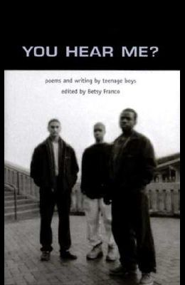 You Hear Me?: Poems and Writing by Teenage Boys