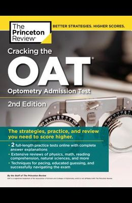 Cracking the Oat (Optometry Admission Test), 2nd Edition: 2 Practice Tests + Comprehensive Content Review