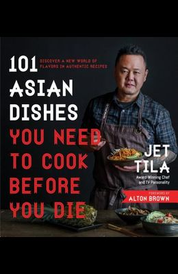101 Asian Dishes You Need to Cook Before You Die: Discover a New World of Flavors in Authentic Recipes