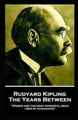 Rudyard Kipling - The Years Between: Words are the most powerful drug used by humankind