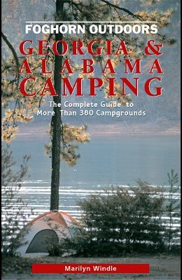 Foghorn Outdoors Georgia and Alabama Camping: The Complete Guide to More Than 380 Campgrounds