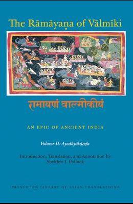 The Rāmāyaṇa of Vālmīki: An Epic of Ancient India, Volume II: Ayodhyakāṇḍa