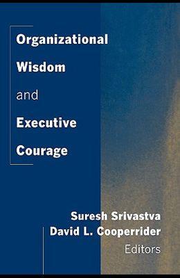 Organizational Wisdom and Executive Courage