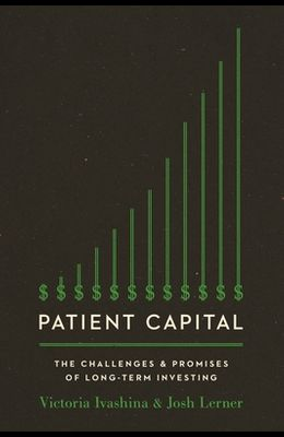 Patient Capital: The Challenges and Promises of Long-Term Investing