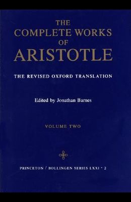 Complete Works of Aristotle, Volume 2: The Revised Oxford Translation