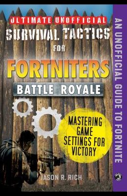 Ultimate Unofficial Survival Tactics for Fortniters: Mastering Game Settings for Victory