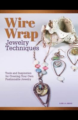 Wire-Wrapped Jewelry Techniques: Tools and Inspiration for Creating Your Own Fashionable Jewelry