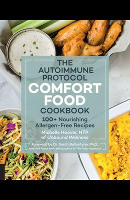 The Autoimmune Protocol Comfort Food Cookbook: 100+ Nourishing Allergen-Free Recipes