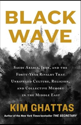 Black Wave: Saudi Arabia, Iran, and the Forty-Year Rivalry That Unraveled Culture, Religion, and Collective Memory in the Middle E