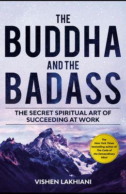 The Buddha and the Badass: The Secret Spiritual Art of Succeeding at Work