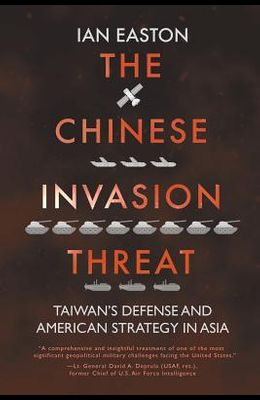 The Chinese Invasion Threat: Taiwan's Defense and American Strategy in Asia