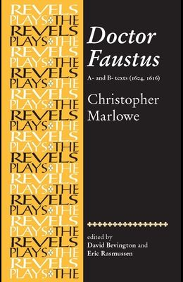 Doctor Faustus: A- And B- Texts: Christopher Marlowe