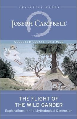 The Flight of the Wild Gander: Explorations in the Mythological Dimension -- Selected Essays 1944-1968