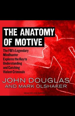 The Anatomy of Motive: The Fbi�s Legendary Mindhunter Explores the Key to Understanding and Catching Violent Criminals