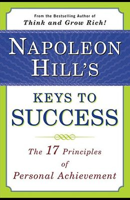 Napoleon Hill's Keys to Success: The 17 Principles of Personal Achievement
