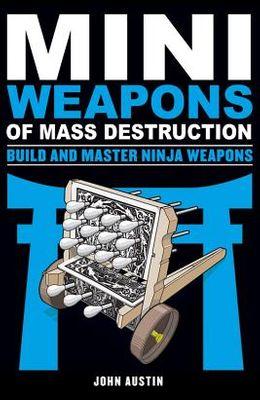 MiniWeapons of Mass Destruction: Build and Master Ninja Weapons