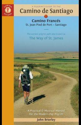 A Pilgrim's Guide to the Camino de Santiago: Camino Francés - St. Jean - Roncesvalles - Santiago