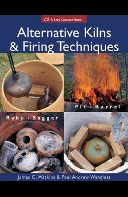 Alternative Kilns & Firing Techniques: Raku * Saggar * Pit * Barrel
