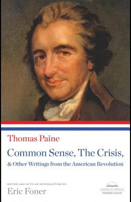 Common Sense, the Crisis, & Other Writings from the American Revolution: A Library of America Paperback Classic