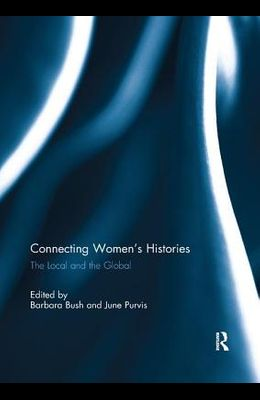 Connecting Women's Histories: The Local and the Global