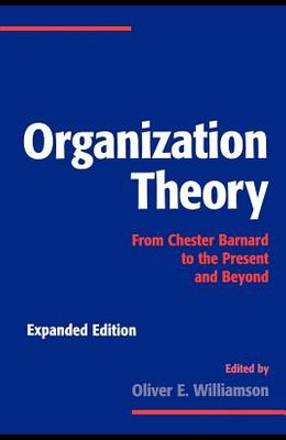 Organization Theory: From Chester Barnard to the Present and Beyond