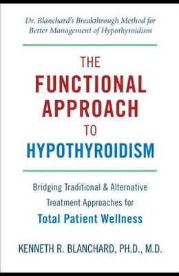 The Functional Approach to Hypothyroidism: Bridging Traditional & Alternative Treatment Approaches for Total Patient Wellness