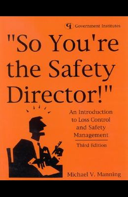 So You're the Safety Director!: An Introduction to Loss Control and Safety Management, Third Edition