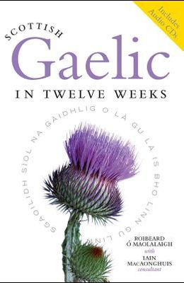 Scottish Gaelic in Twelve Weeks: Book and CD Set [With 3 CDs]