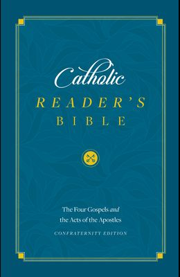 The Catholic Reader's Bible: The Four Gospels and Acts of the Apostles